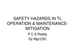 SAFETY HAZARDS IN TL OPERATION  MAINTENANCE-MITIGATION