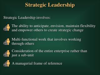 Strategic Leadership involves: