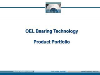 OEL Bearing Technology  Product Portfolio