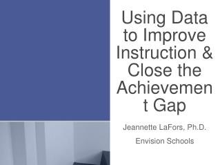 Using Data to Improve Instruction  Close the Achievement Gap