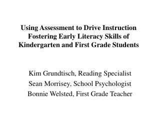 Using Assessment to Drive Instruction Fostering Early Literacy Skills of Kindergarten and First Grade Students