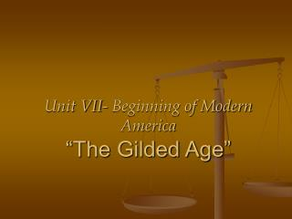 Unit VII- Beginning of Modern America   The Gilded Age