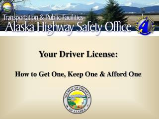 Your Driver License:   How to Get One, Keep One  Afford One