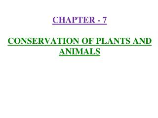 CHAPTER - 7  CONSERVATION OF PLANTS AND ANIMALS