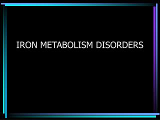IRON METABOLISM DISORDERS