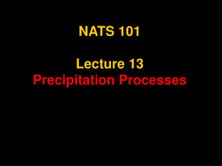 NATS 101  Lecture 13 Precipitation Processes