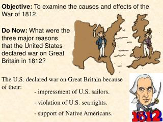 Objective: To examine the causes and effects of the War of 1812.