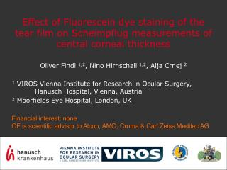 Oliver Findl 1,2, Nino Hirnschall 1,2, Alja Crnej 2   1 VIROS Vienna Institute for Research in Ocular Surgery,  Hanusch