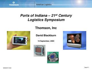 Ports of Indiana   21st Century  Logistics Symposium  Thomson, Inc  David Blackburn  16 September, 2003