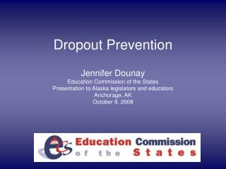 Dropout Prevention  Jennifer Dounay Education Commission of the States Presentation to Alaska legislators and educators