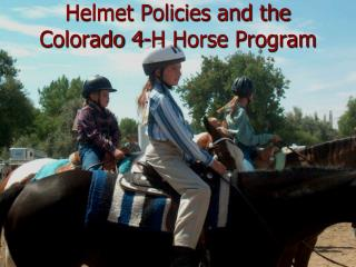 Helmet Policies and the  Colorado 4-H Horse Program