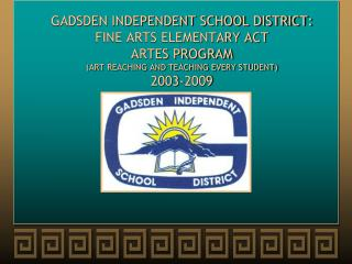 GADSDEN INDEPENDENT SCHOOL DISTRICT: FINE ARTS ELEMENTARY ACT ARTES PROGRAM ART REACHING AND TEACHING EVERY STUDENT 2003