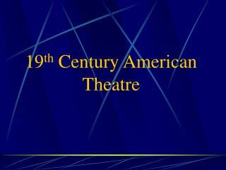 19th Century American Theatre