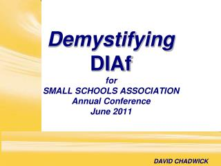 For SMALL SCHOOLS ASSOCIATION Annual Conference June 2011