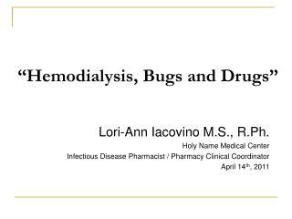 Hemodialysis, Bugs and Drugs