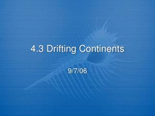4.3 Drifting Continents