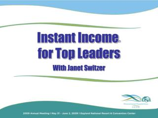 Instant Income  for Top Leaders