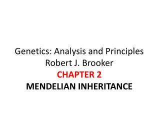 Genetics: Analysis and Principles Robert J. Brooker  CHAPTER 2 MENDELIAN INHERITANCE