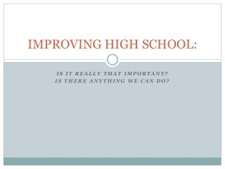 IMPROVING HIGH SCHOOL: