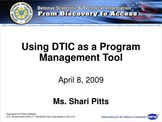 Using DTIC as a Program Management Tool   April 8, 2009  Ms. Shari Pitts