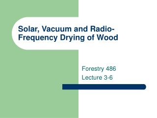 Solar, Vacuum and Radio-Frequency Drying of Wood