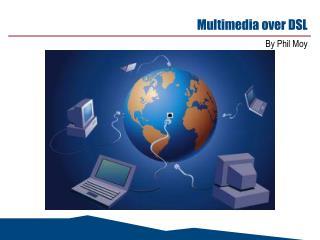 Multimedia over DSL