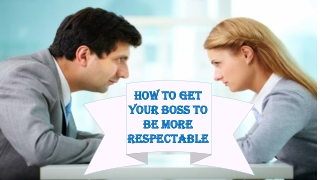 How to Get Your Boss to Be More Respectable