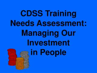 CDSS Training Needs Assessment:   Managing Our Investment  in People