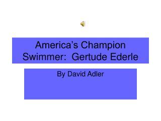 America s Champion Swimmer:  Gertude Ederle