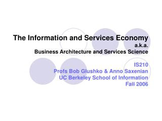The Information and Services Economy a.k.a. Business Architecture and Services Science