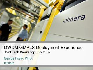 DWDM GMPLS Deployment Experience Joint Tech Workshop July 2007
