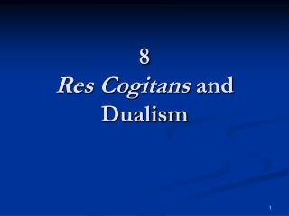 8 Res Cogitans and Dualism