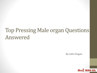Top Pressing Male organ Questions Answered