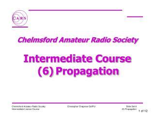 Chelmsford Amateur Radio Society   Intermediate Course  6 Propagation