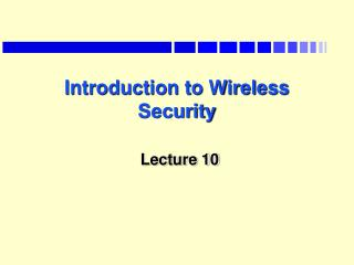 Introduction to Wireless Security   Lecture 10