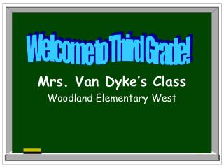 Mrs. Van Dyke s Class Woodland Elementary West