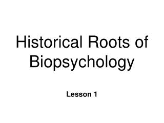Historical Roots of Biopsychology