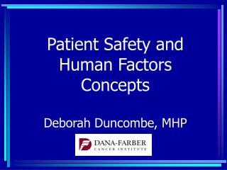 Patient Safety and Human Factors Concepts  Deborah Duncombe, MHP