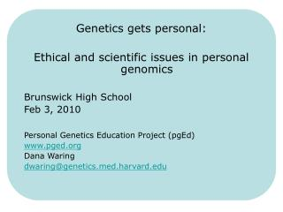 Genetics gets personal:    Ethical and scientific issues in personal genomics    Brunswick High School Feb 3, 2010  Pers