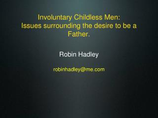 Involuntary Childless Men: Issues surrounding the desire to be a Father.