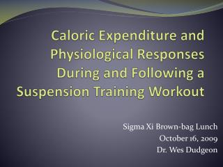 Caloric Expenditure and Physiological Responses During and Following a Suspension Training Workout