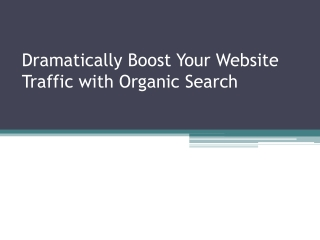 Dramatically Boost Your Website Traffic with Organic Search