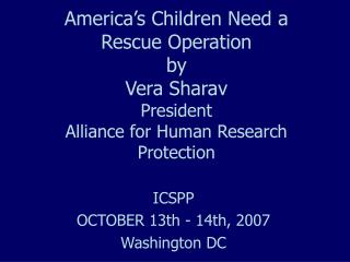 America s Children Need a Rescue Operation by  Vera Sharav President Alliance for Human Research Protection