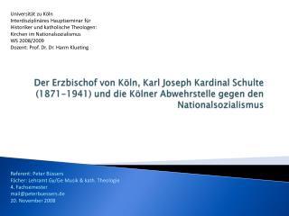 Der Erzbischof von K ln, Karl Joseph Kardinal Schulte 1871-1941 und die K lner Abwehrstelle gegen den Nationalsozialismu
