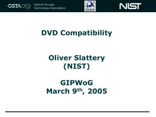 DVD Compatibility    Oliver Slattery NIST  GIPWoG  March 9th, 2005