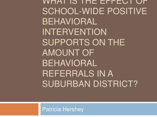 Literature Review What is the effect of School-Wide Positive Behavioral Intervention Supports on the amount of behaviora