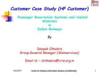 Customer Case Study HP Customer      Passenger Reservation Systems and related  Websites in Indian Railways  By   Deepak