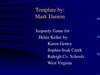 Template by: Mark Damon