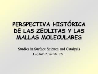 PERSPECTIVA HIST RICA DE LAS ZEOLITAS Y LAS MALLAS MOLECULARES