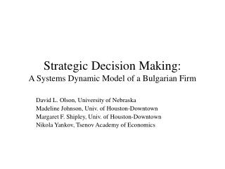 Strategic Decision Making:  A Systems Dynamic Model of a Bulgarian Firm